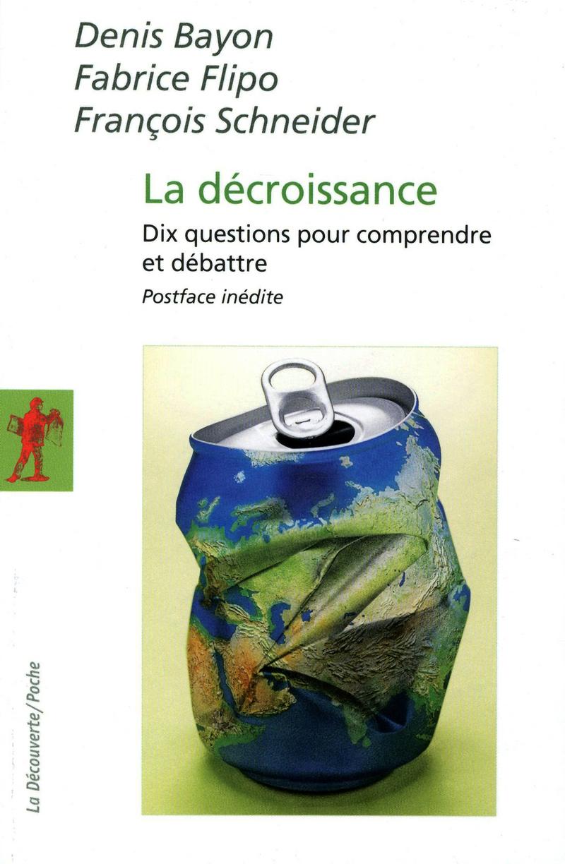 La décroissance - Denis BAYON, Fabrice FLIPO, François SCHNEIDER