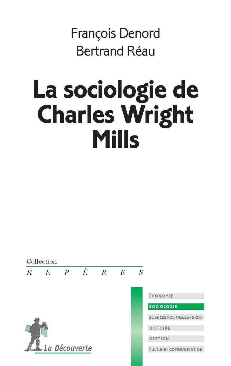 La sociologie de Charles Wright Mills - François DENORD, Bertrand RÉAU
