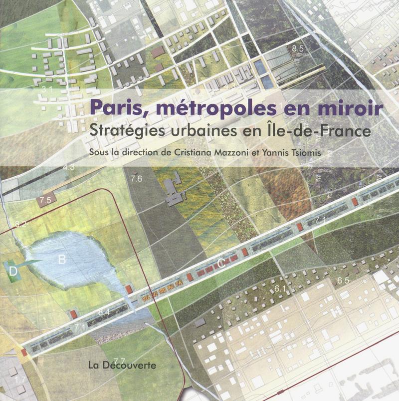 Paris, métropoles en miroir - Cristiana MAZZONI, Yannis TSIOMIS