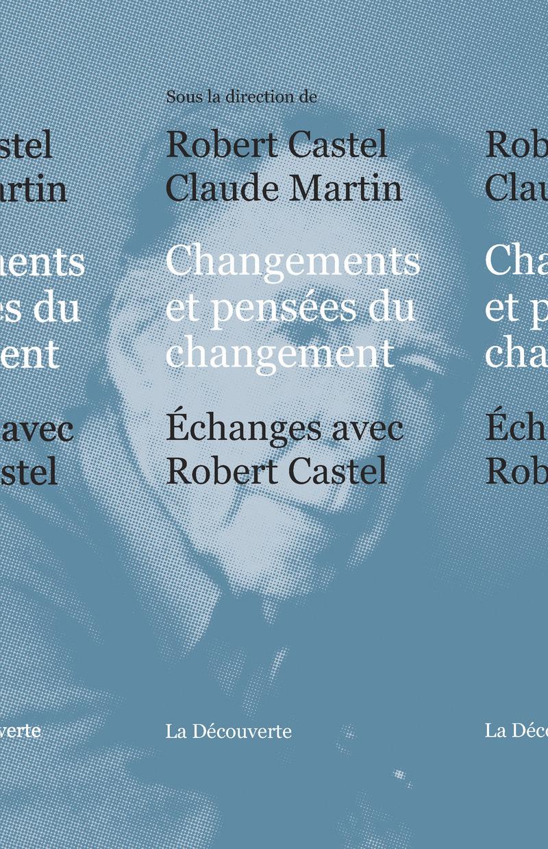 Changements et pensées du changement - Robert CASTEL, Claude MARTIN
