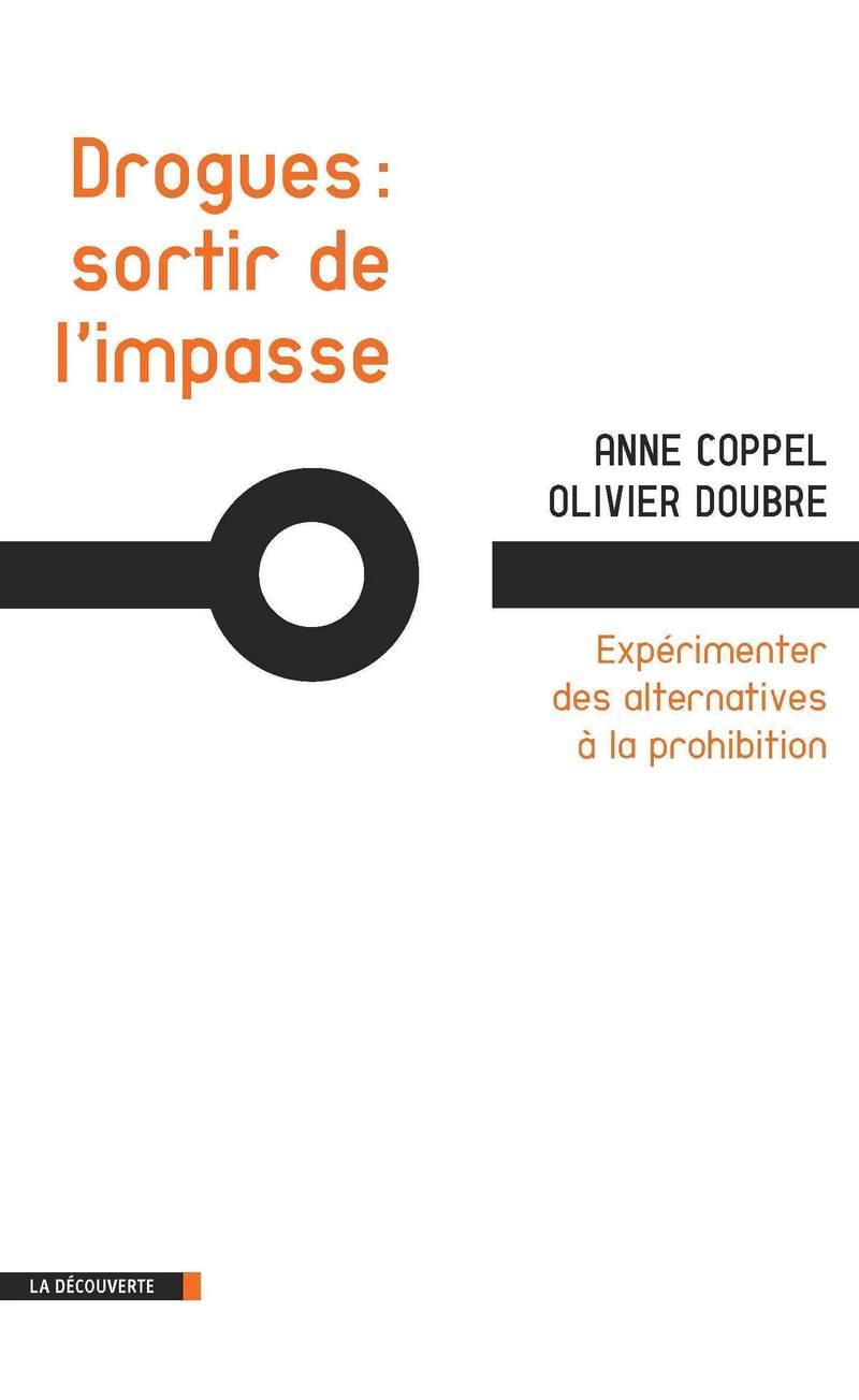 Drogues : sortir de l'impasse - Anne COPPEL, Olivier DOUBRE