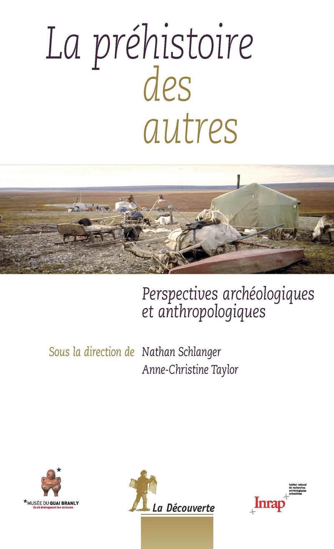 La préhistoire des autres - Nathan SCHLANGER, Anne-Christine TAYLOR