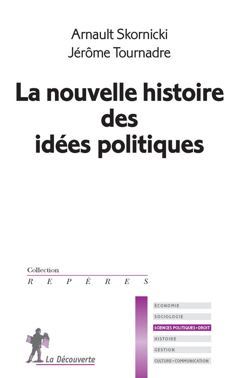 La nouvelle histoire des idées politiques - Arnault SKORNICKI, Jérôme TOURNADRE