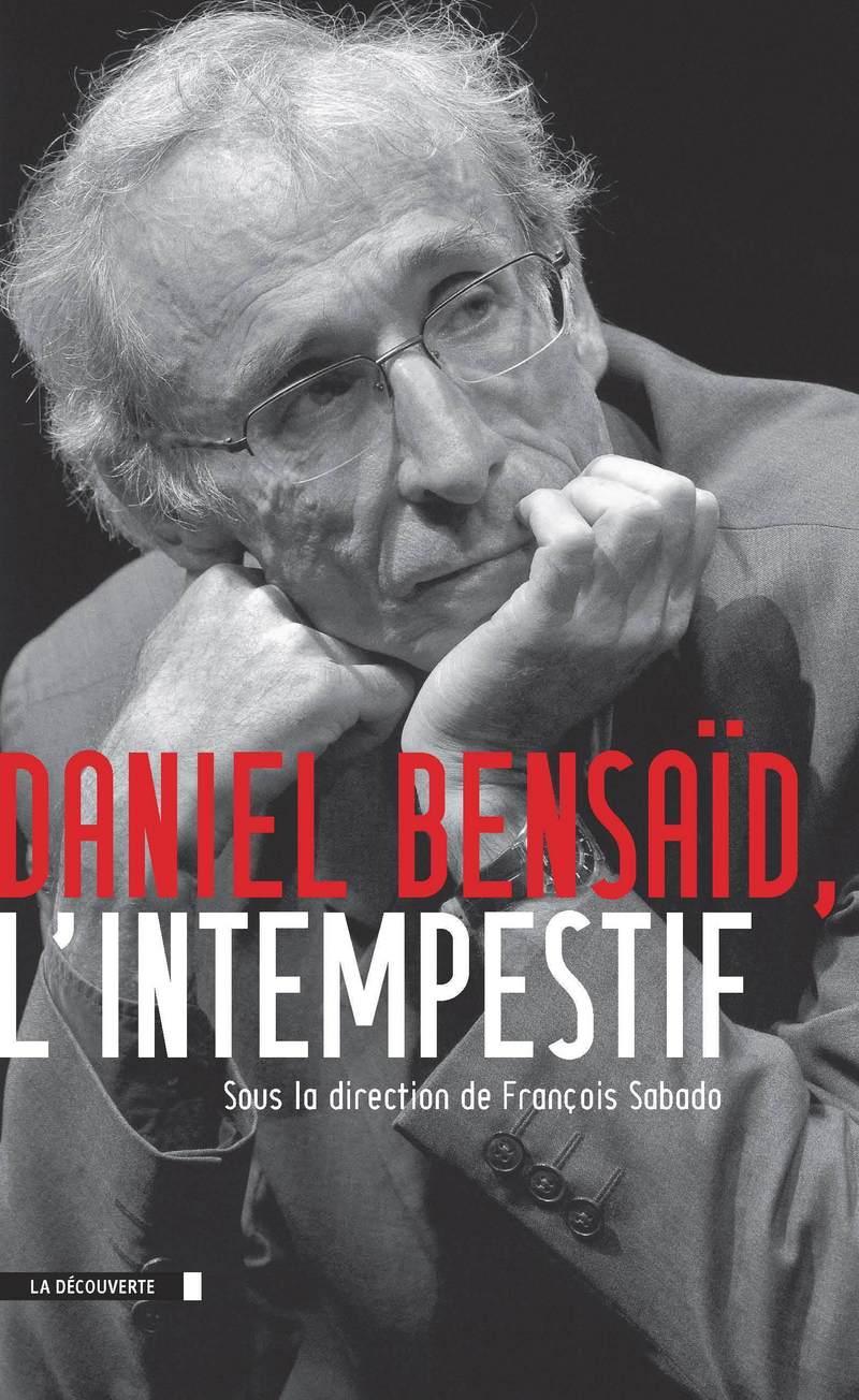 Daniel Bensaïd, l'intempestif - François SABADO