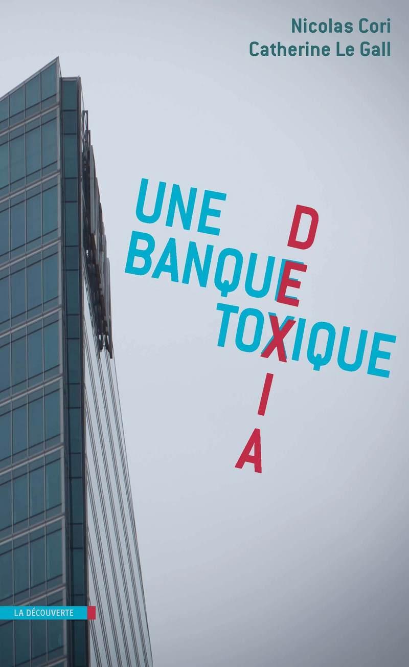 Dexia, une banque toxique - Nicolas CORI, Catherine LE GALL