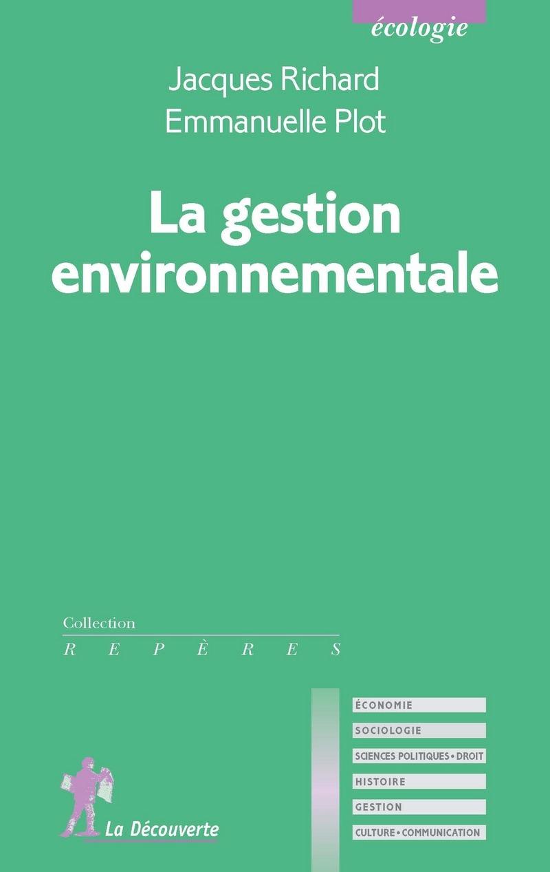 La gestion environnementale - Jacques RICHARD, Emmanuelle PLOT