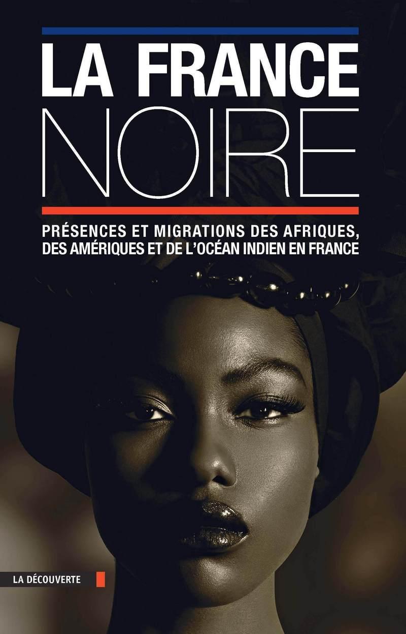 La France noire en textes - Pascal BLANCHARD, Sylvie CHALAYE, Éric DEROO, Dominic THOMAS, Mahamet TIMERA