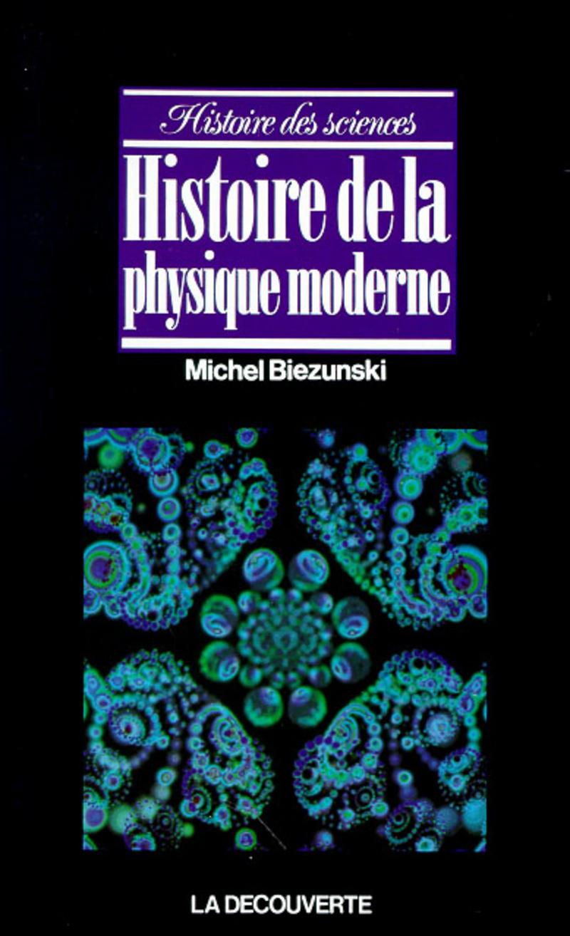 Histoire de la physique moderne - Michel BIEZUNSKI