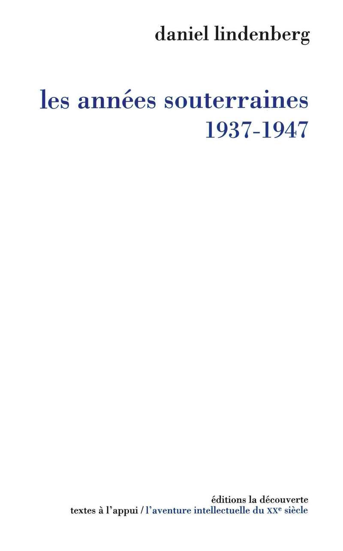 Les années souterraines (1937-1947) - Daniel LINDENBERG