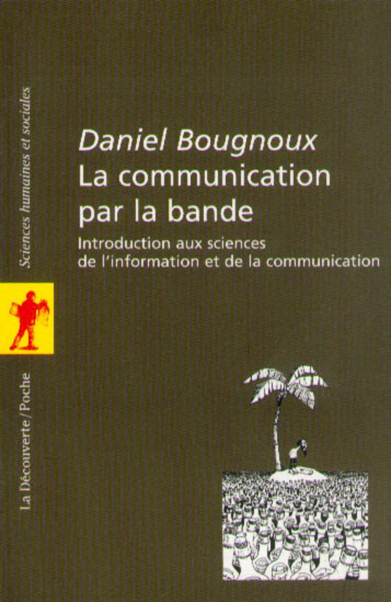 La communication par la bande - Daniel BOUGNOUX