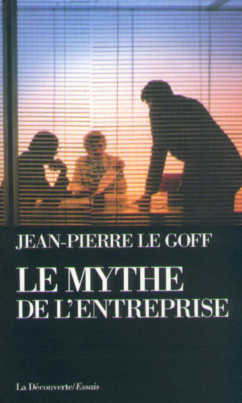Le mythe de l'entreprise - Jean-Pierre LE GOFF