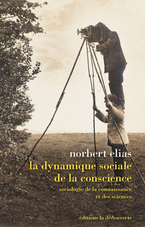 La dynamique sociale de la conscience - Norbert ELIAS