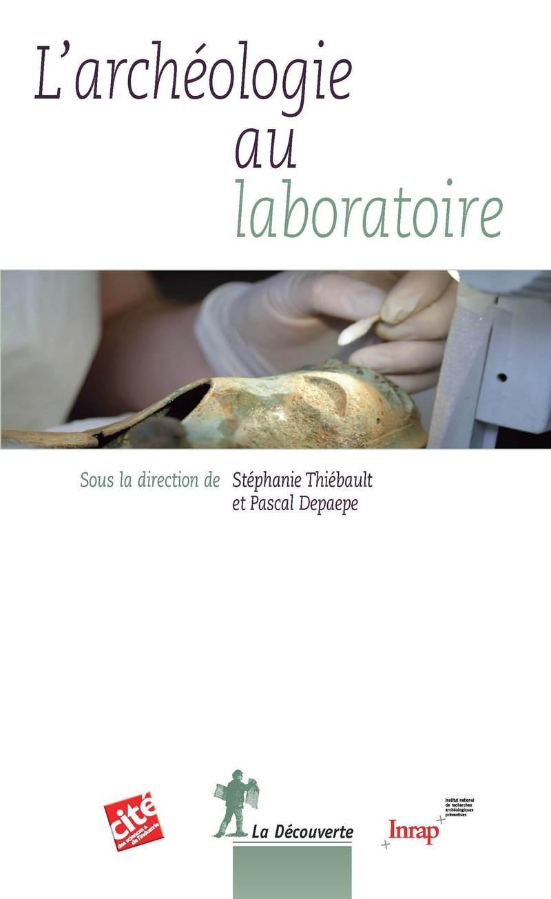L'archéologie au laboratoire - Pascal DEPAEPE, Stéphanie THIÉBAULT