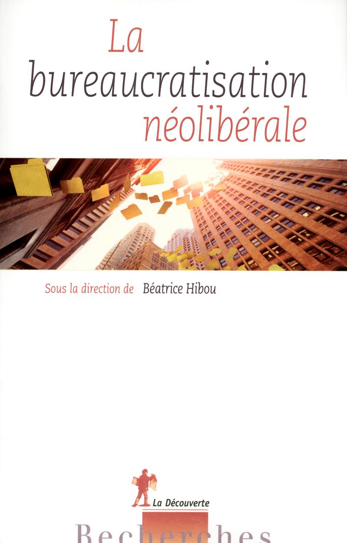 La bureaucratisation néolibérale - Béatrice HIBOU
