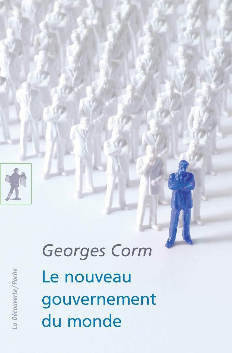 Le nouveau gouvernement du monde - Georges CORM