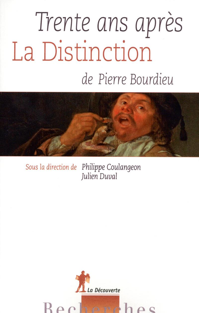 Trente ans après La Distinction, de Pierre Bourdieu - Philippe COULANGEON, Julien DUVAL