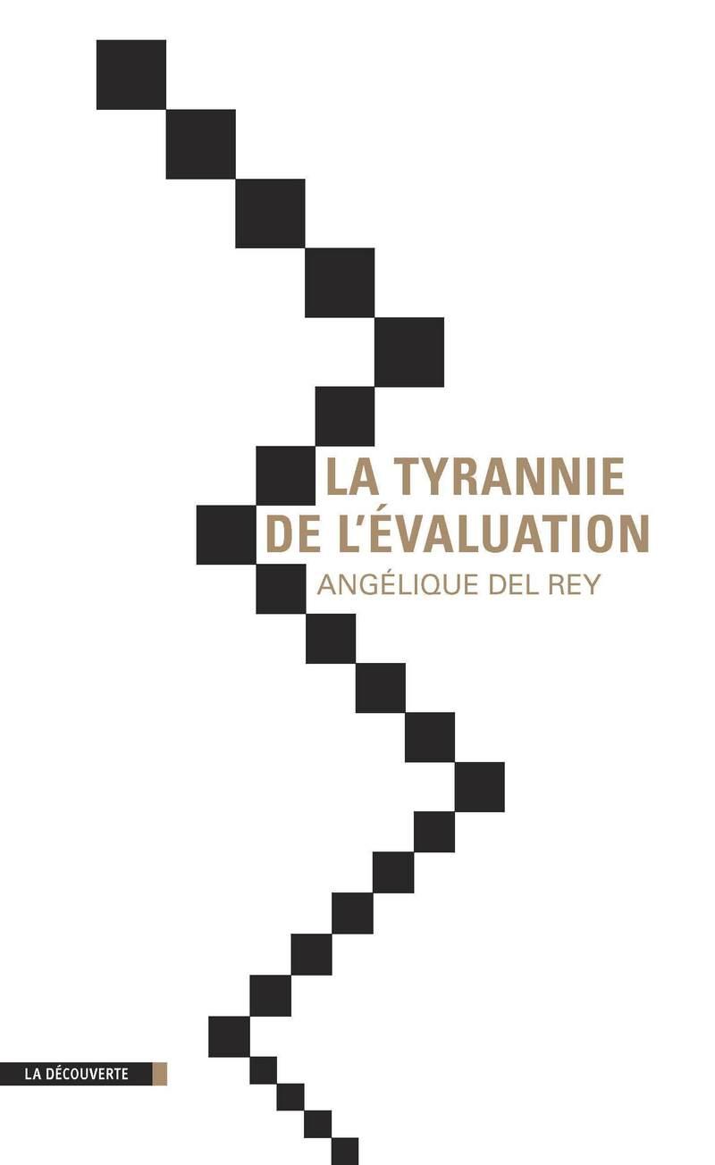 La tyrannie de l'évaluation - Angélique DEL REY