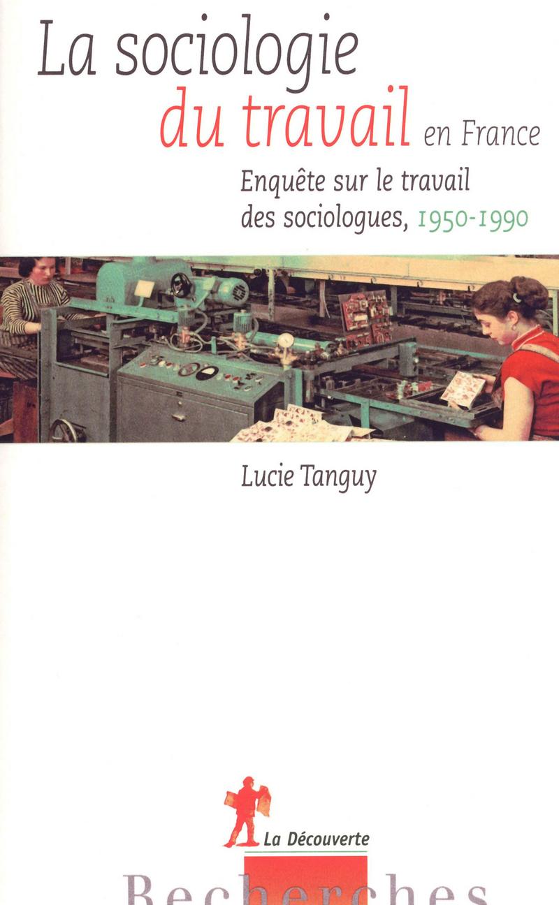 La sociologie du travail en France - Lucie TANGUY