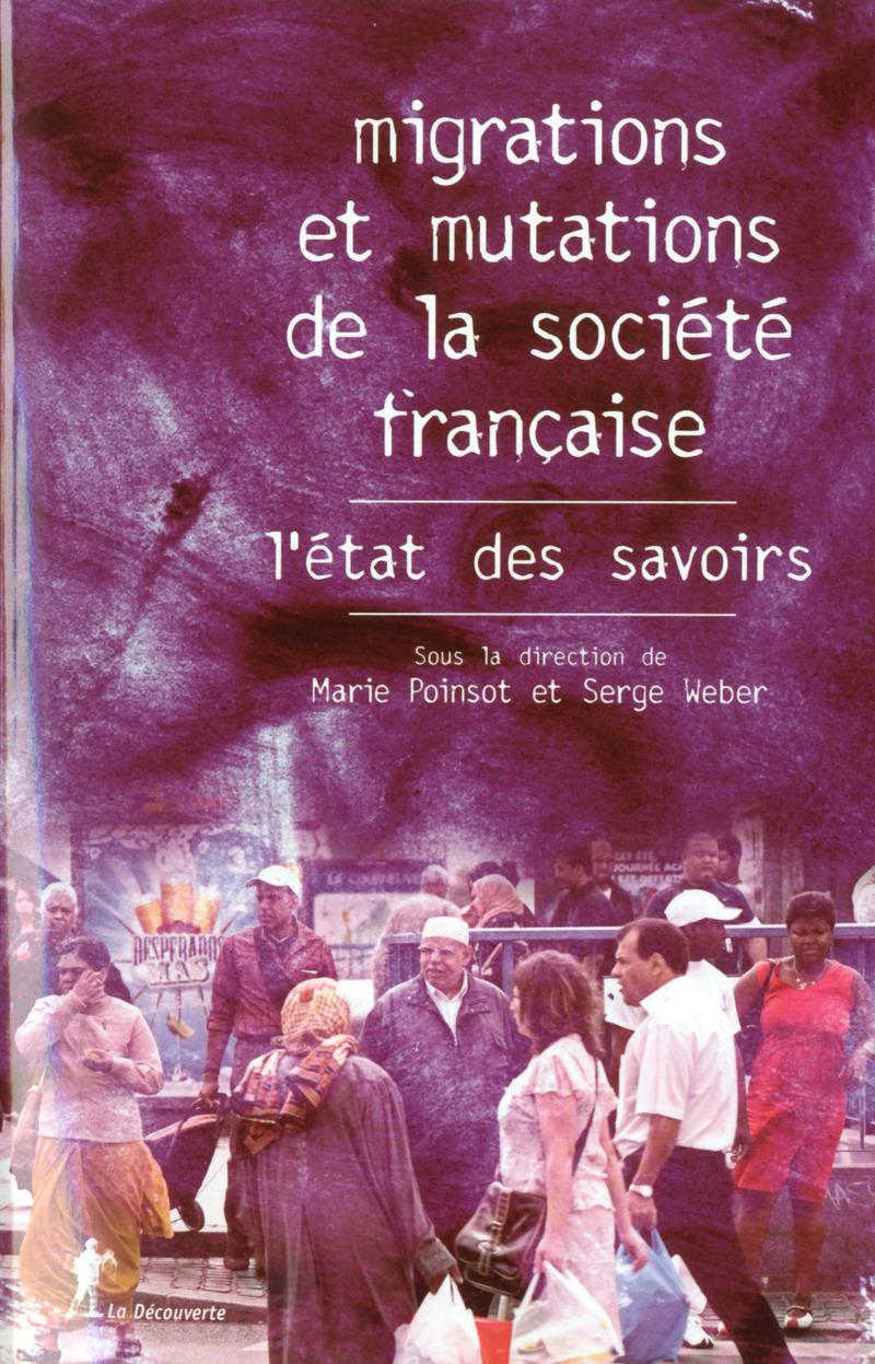 Migrations et mutations de la société française, l'état des savoirs - Marie POINSOT, Serge WEBER