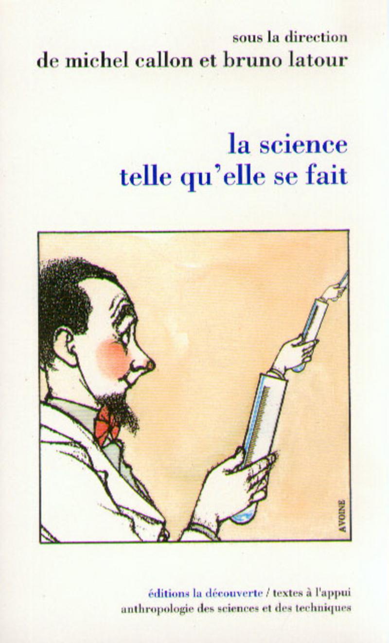 La science telle qu'elle se fait - Michel CALLON, Bruno LATOUR