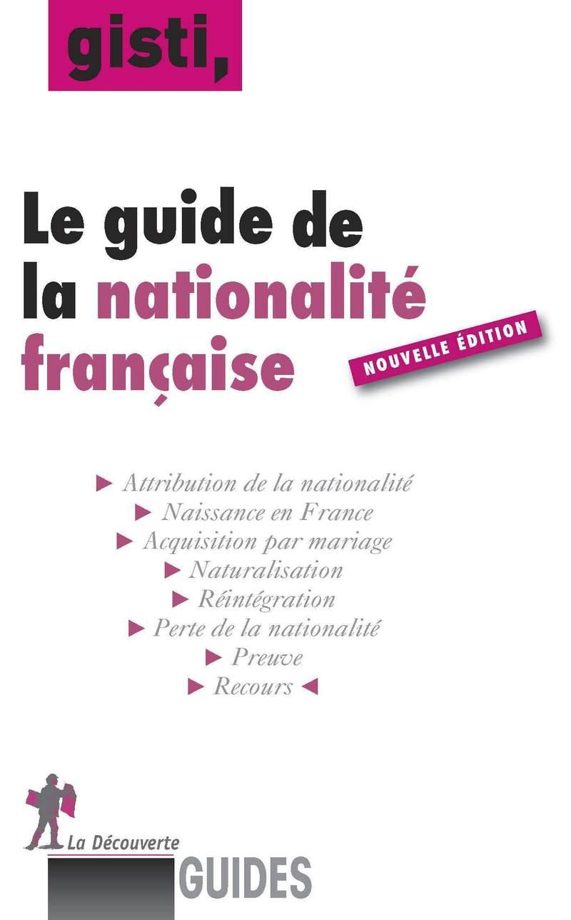Le guide de la nationalité française -  GISTI (GROUPE D'INFORMATION ET DE SOUTIEN AUX IMMIGRÉS)