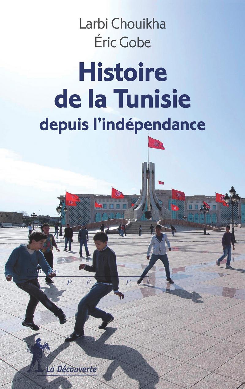 Histoire de la Tunisie depuis l'indépendance - Larbi CHOUIKHA, Éric GOBE