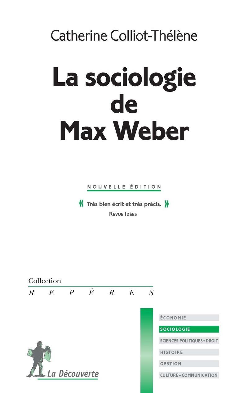 La sociologie de Max Weber - Catherine COLLIOT-THÉLÈNE