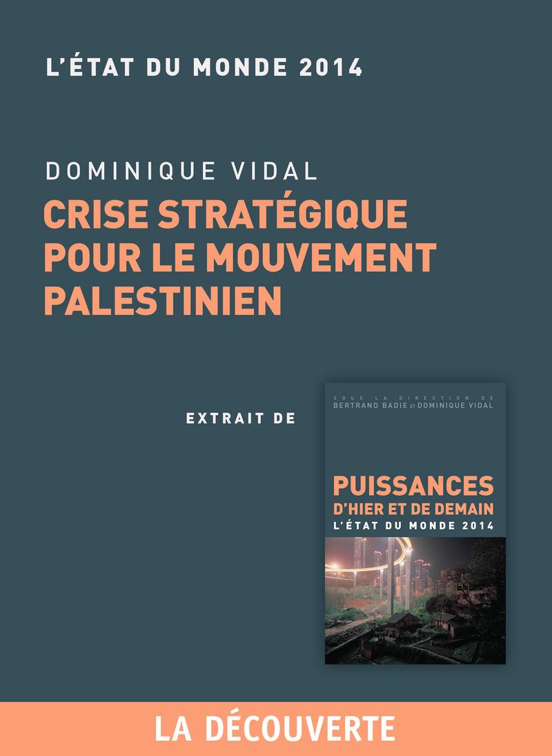 Chapitre Etat du monde 2014. Crise stratégique pour le mouvement palestinien - Dominique VIDAL
