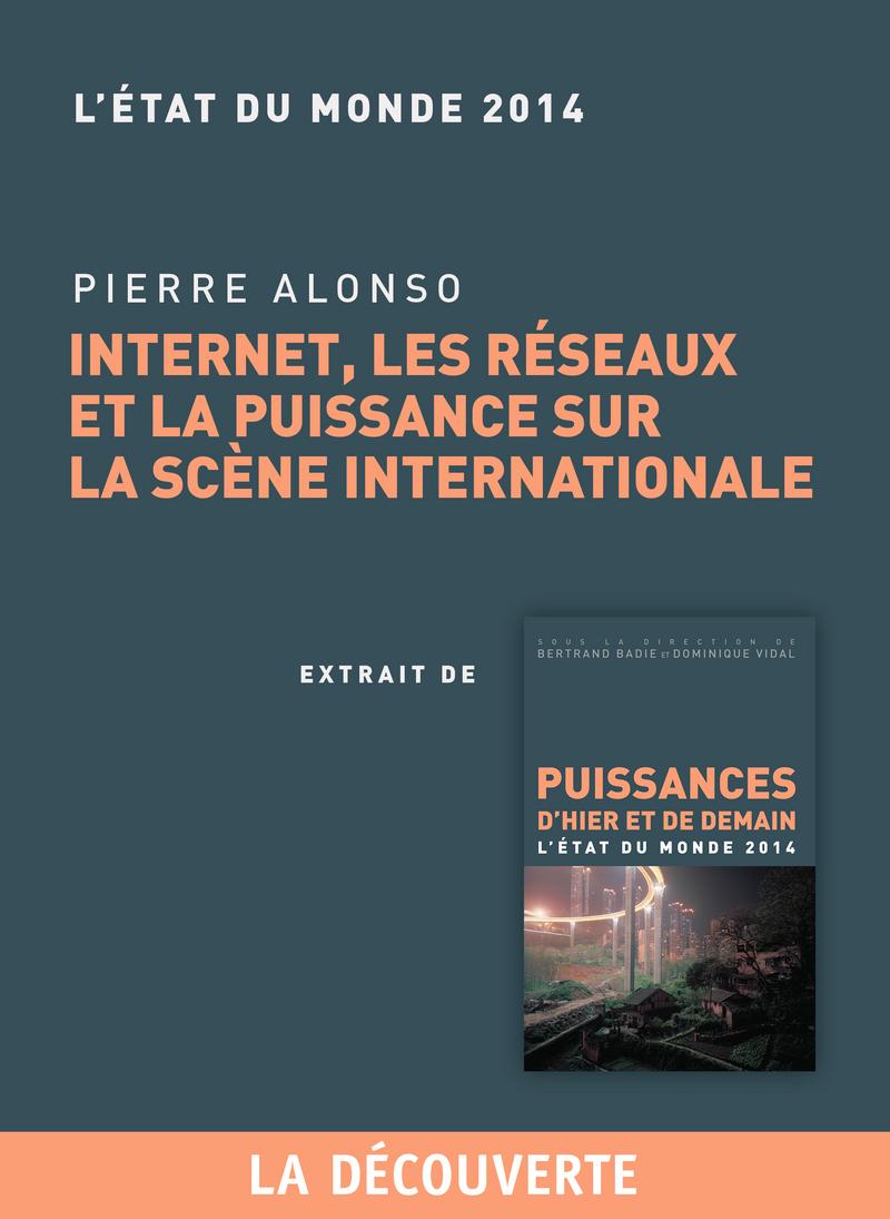 Chapitre Etat du monde 2014. Internet, les réseaux et la puissance sur la scène internationale - Pierre ALONSO