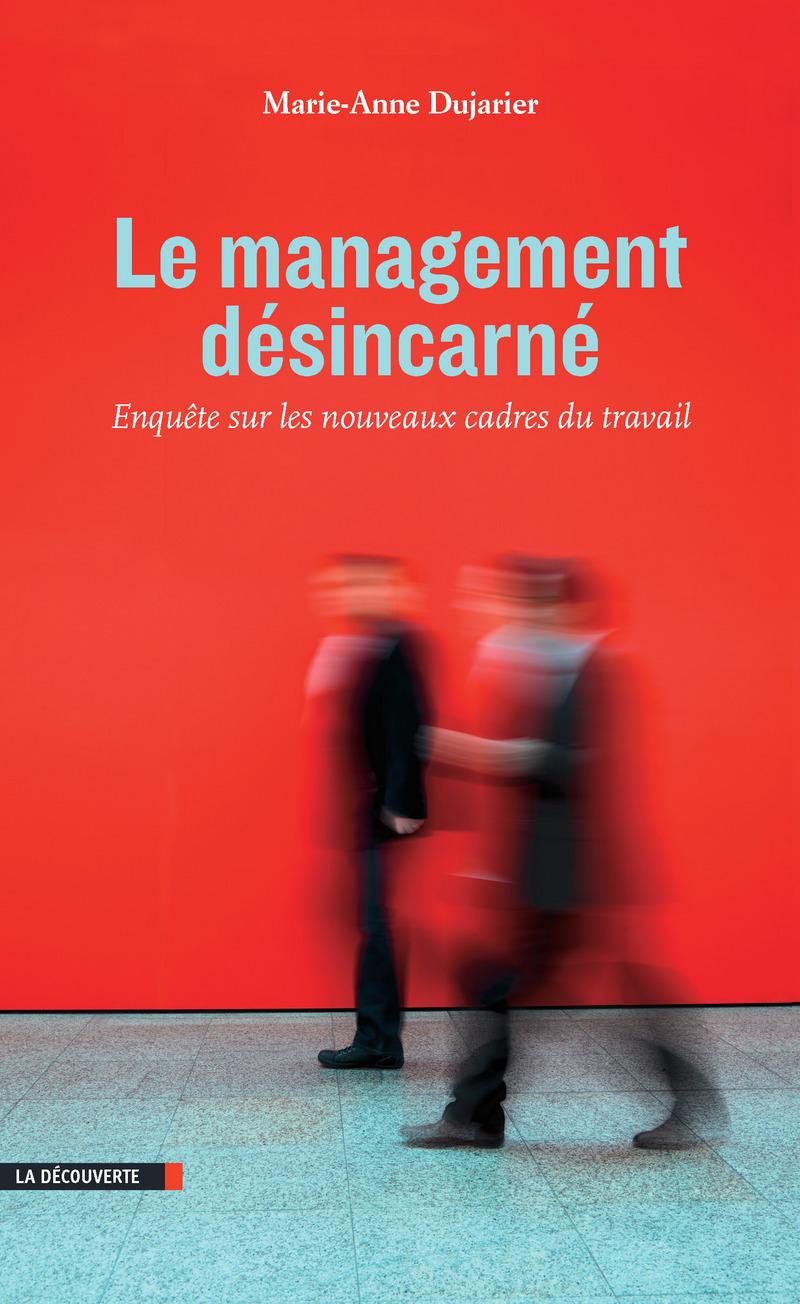 Le management désincarné - Marie-Anne DUJARIER