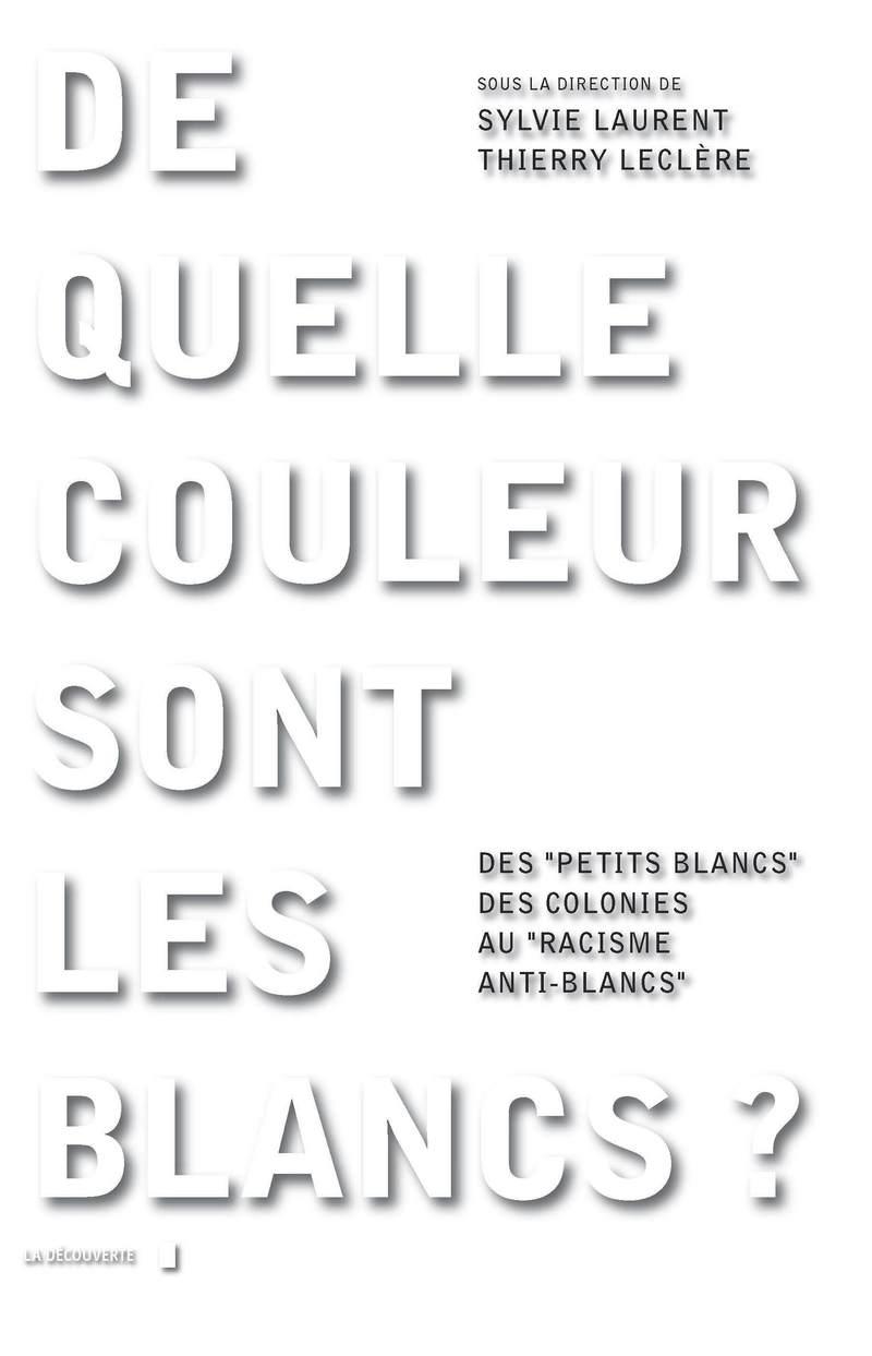 De quelle couleur sont les Blancs ? - Sylvie LAURENT, Thierry LECLÈRE