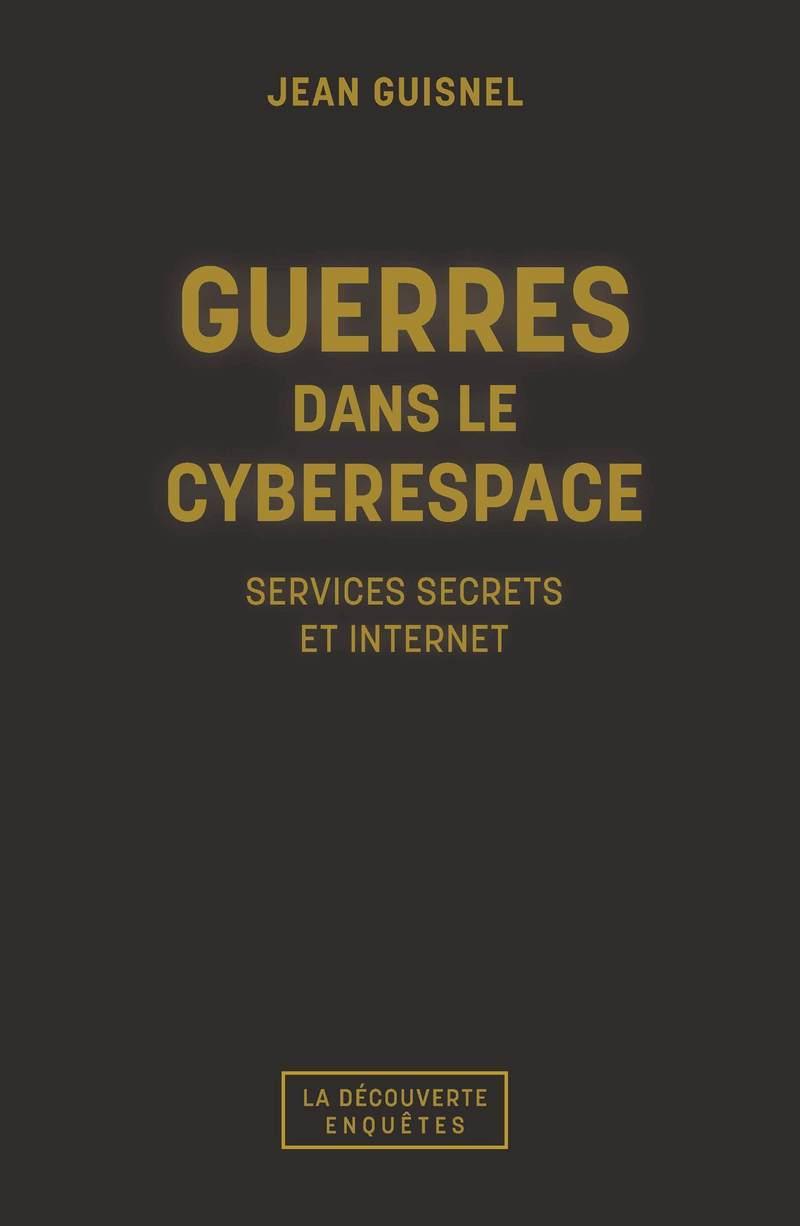 Guerres dans le cyberespace - Jean GUISNEL