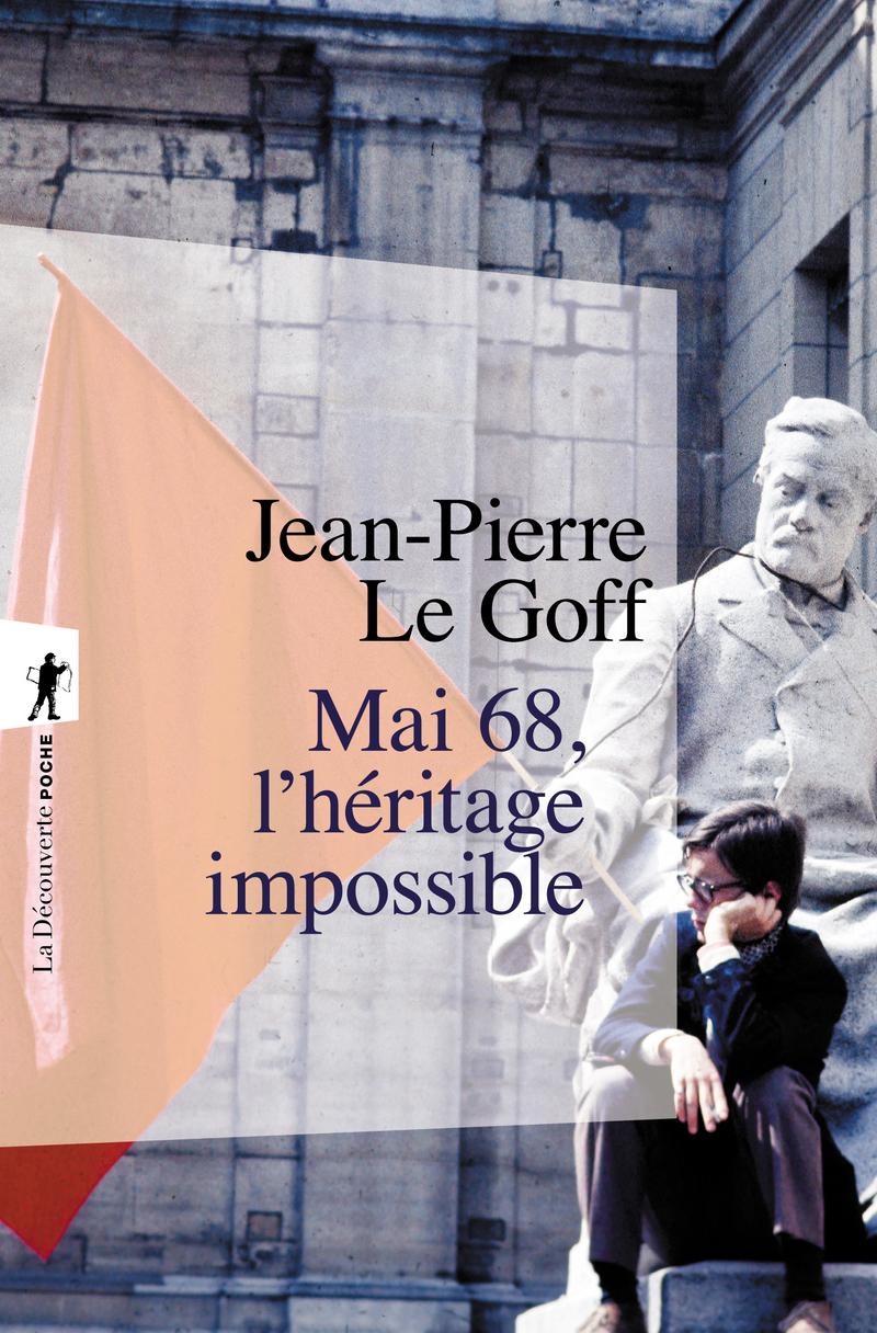 Mai 68, l'héritage impossible - Jean-Pierre LE GOFF