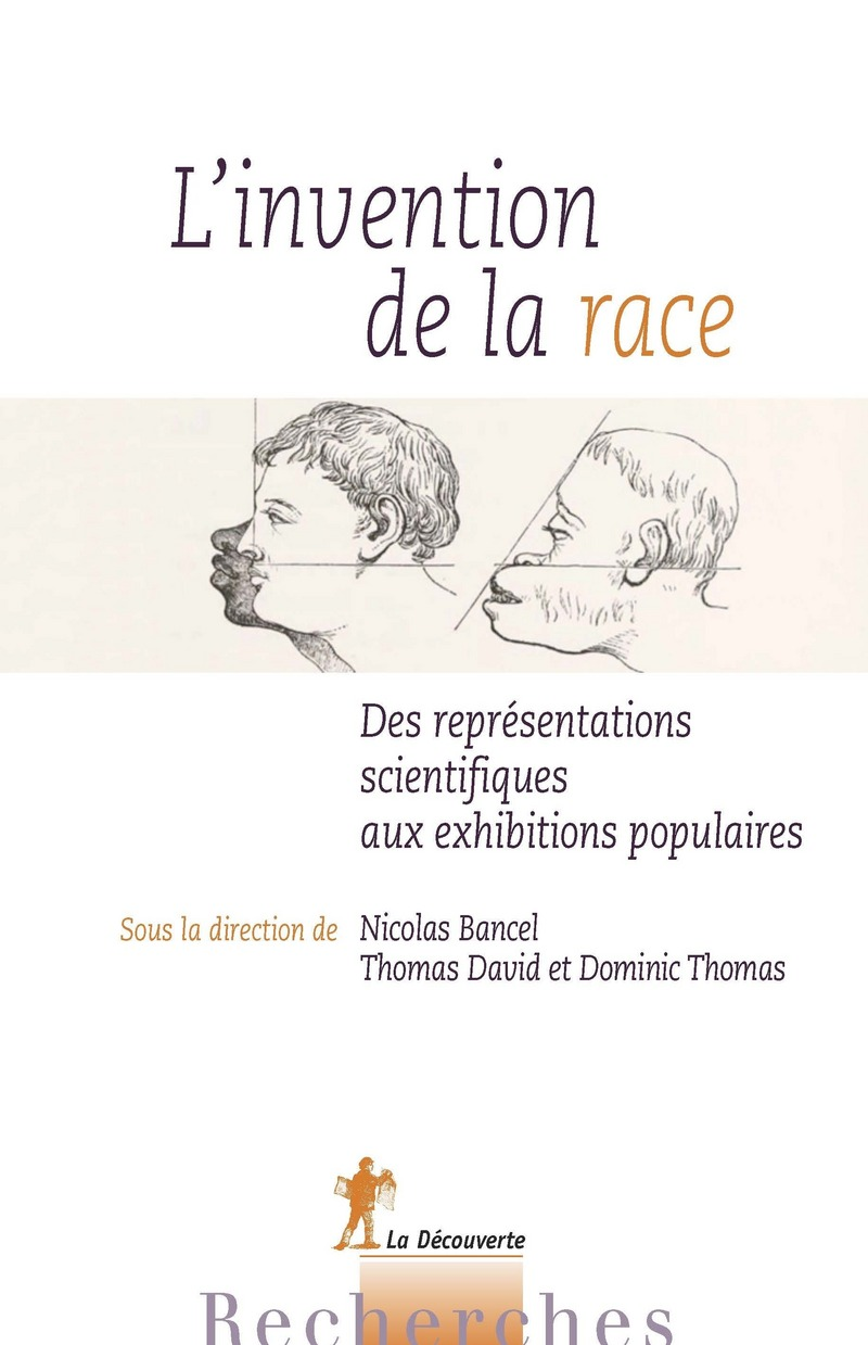 L'invention de la race - Thomas DAVID, Dominic THOMAS, Nicolas BANCEL