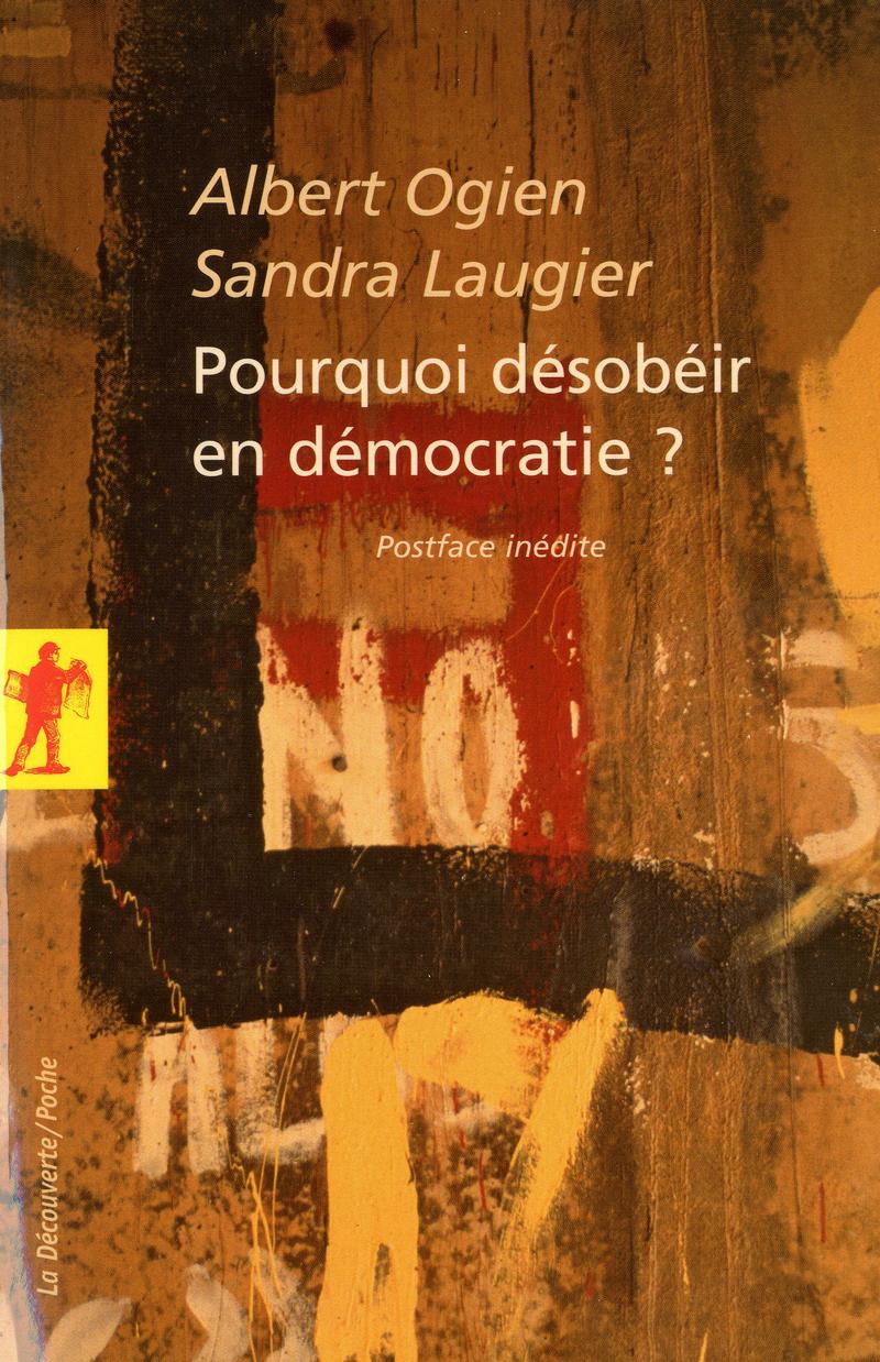 Pourquoi désobéir en démocratie ? - Sandra LAUGIER, Albert OGIEN
