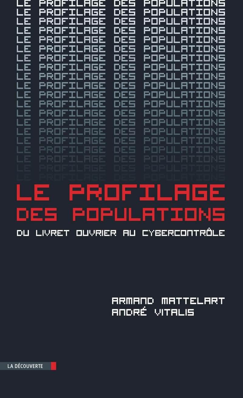 Le profilage des populations - Armand MATTELART, André VITALIS