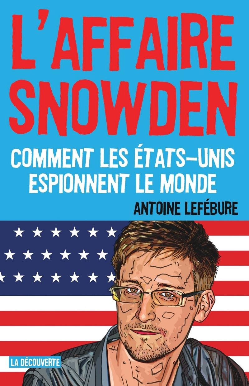 L'affaire Snowden - Antoine LEFÉBURE