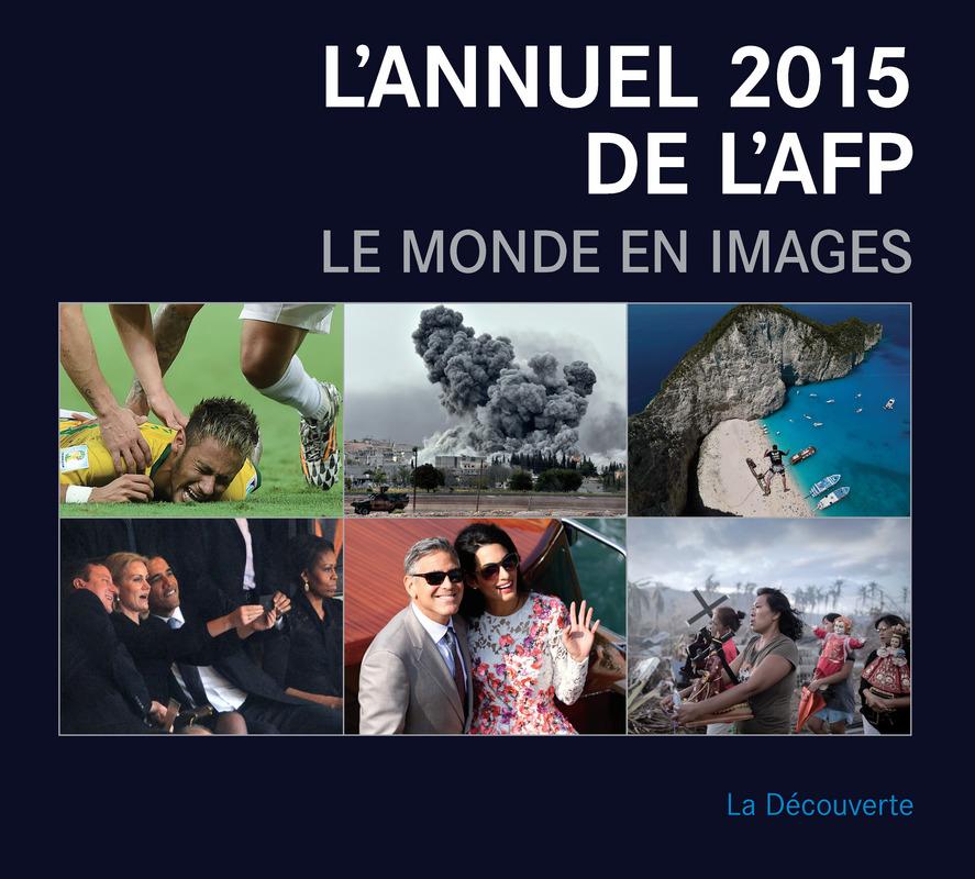L'annuel 2015 de l'AFP. Le monde en images -  AGENCE FRANCE PRESSE (AFP)