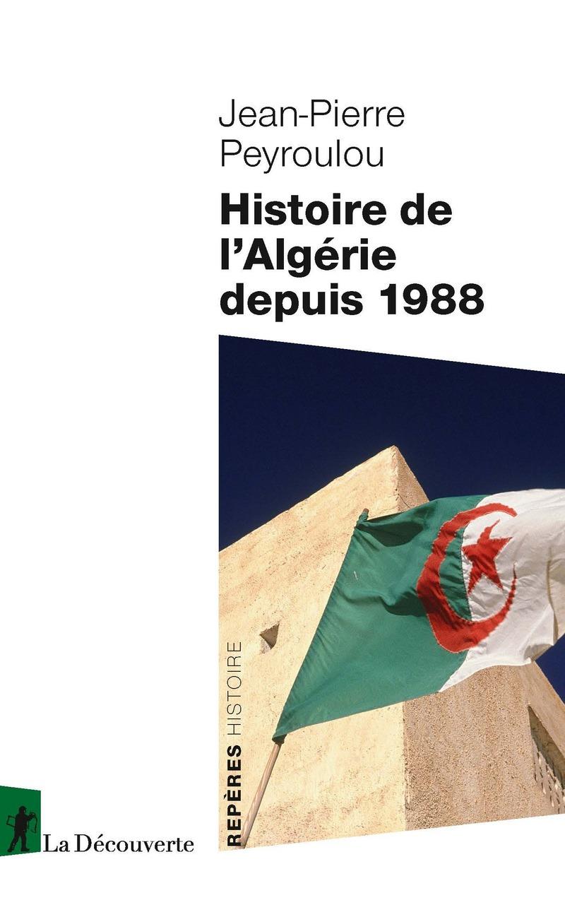 Histoire de l'Algérie depuis 1988 - Jean-Pierre PEYROULOU