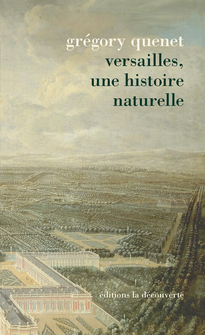 Versailles, une histoire naturelle - Grégory QUENET