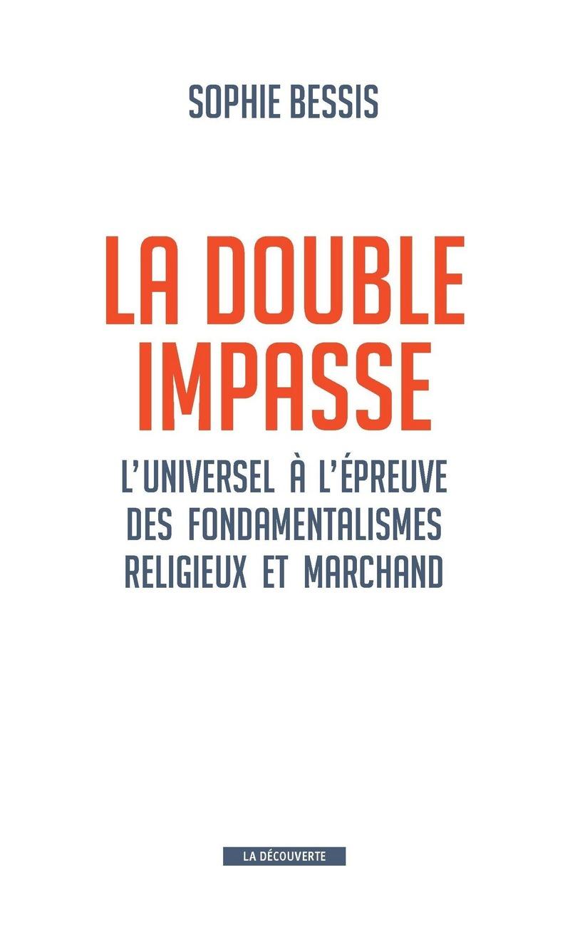 La double impasse : L'universel à l'épreuve des fondamentalismes religieux et marchands.
