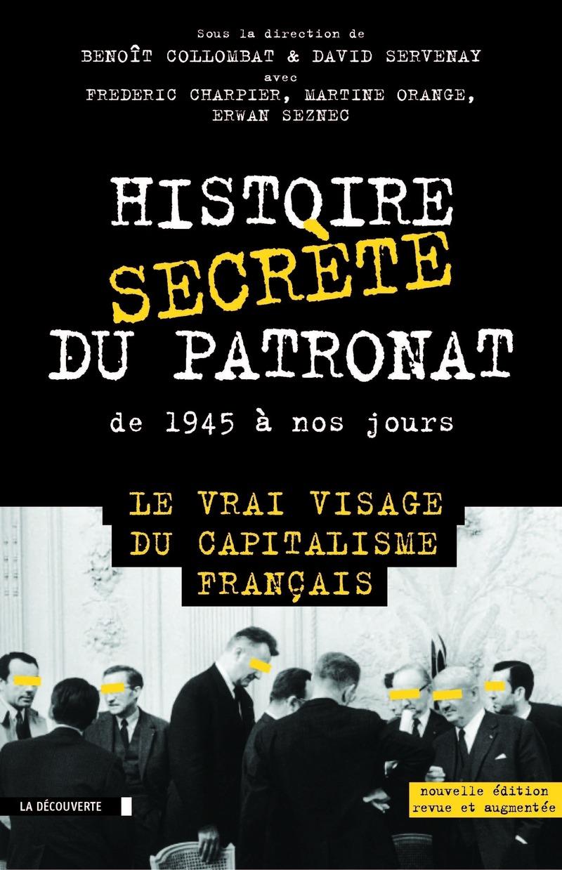 Histoire secrète du patronat de 1945 à nos jours - Frédéric CHARPIER, Benoît COLLOMBAT, Martine ORANGE, David SERVENAY, Erwan SEZNEC