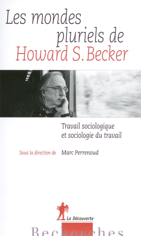 Les mondes pluriels de Howard S. Becker - Marc PERRENOUD