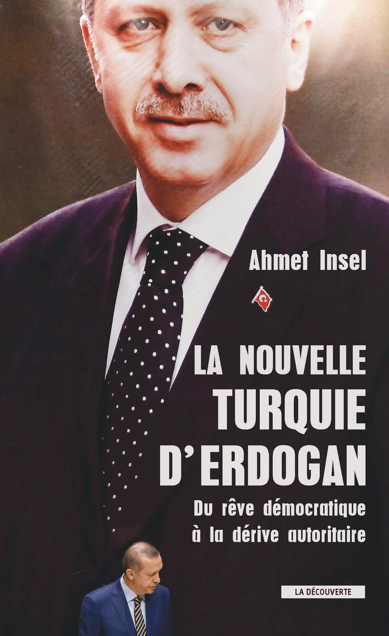 La nouvelle Turquie d'Erdogan - Ahmet INSEL