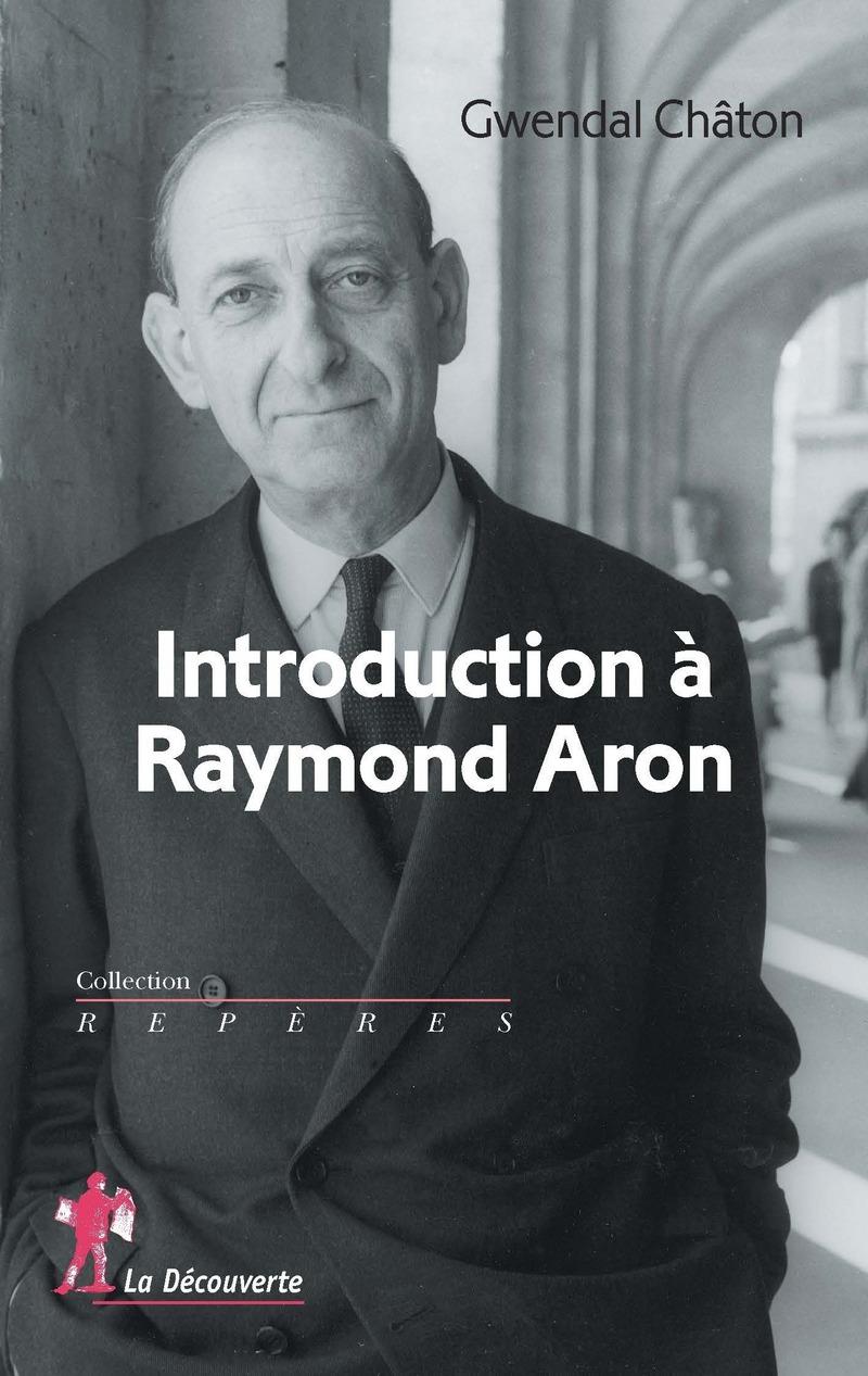 Introduction à Raymond Aron - Gwendal CHÂTON