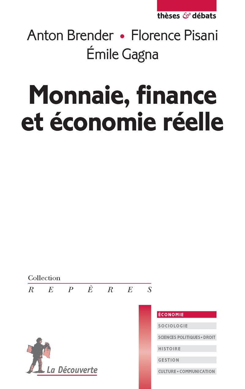 Monnaie, finance et économie réelle - Anton BRENDER, Émile GAGNA, Florence PISANI