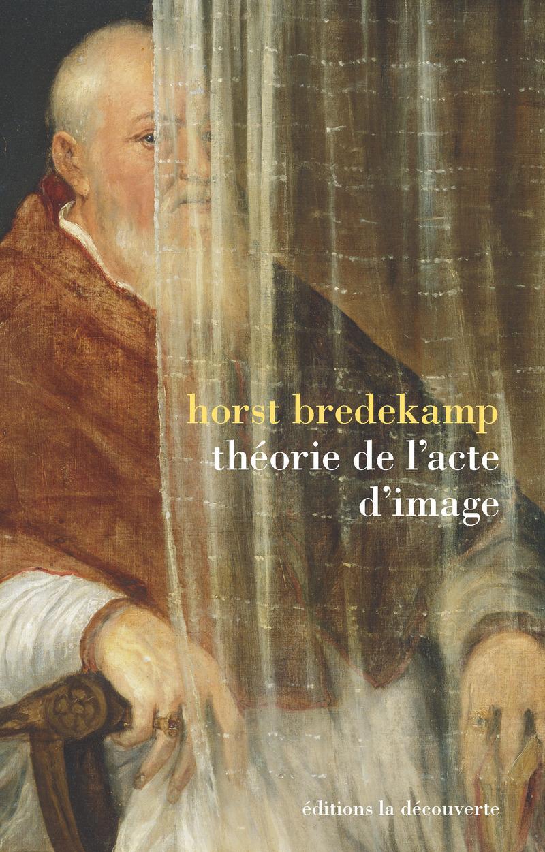 Théorie de l'acte d'image - Horst BREDEKAMP