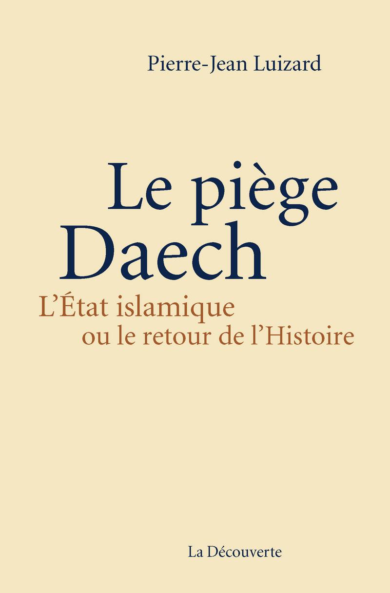 Le piège Daech - Pierre-Jean LUIZARD