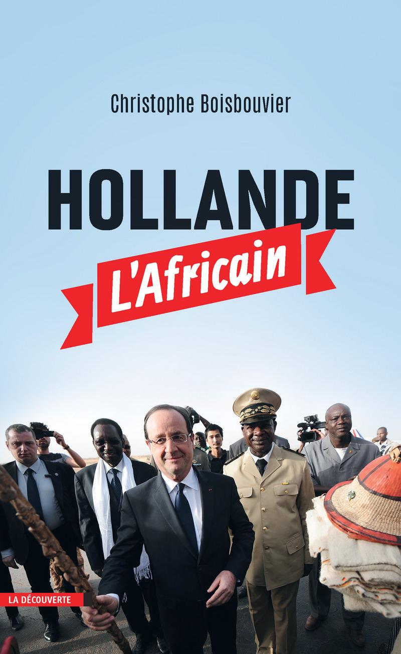Hollande l'Africain - Christophe BOISBOUVIER