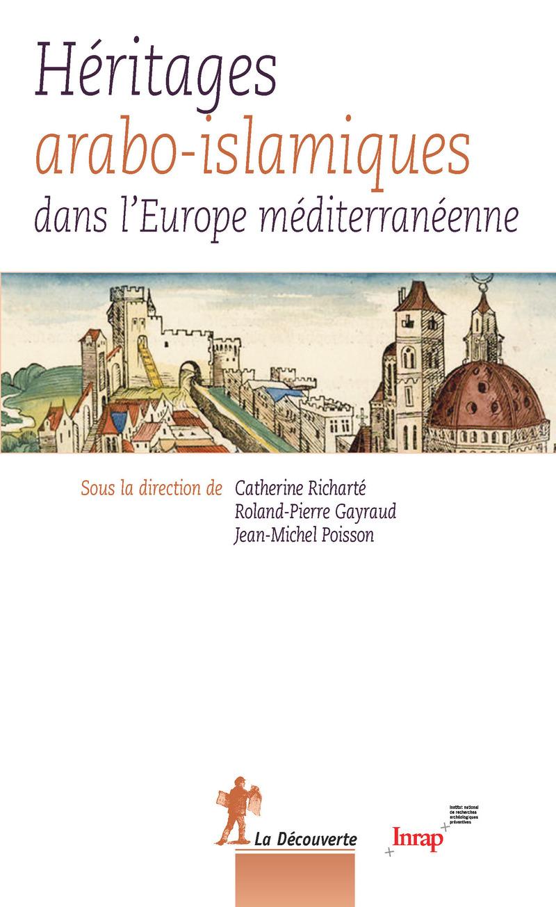 Héritages arabo-islamiques dans l\'Europe méditerranéenne